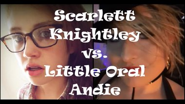 Epic Porn Battles Of History - Little Oral Andie vs. Scarlett Knightley Ep1